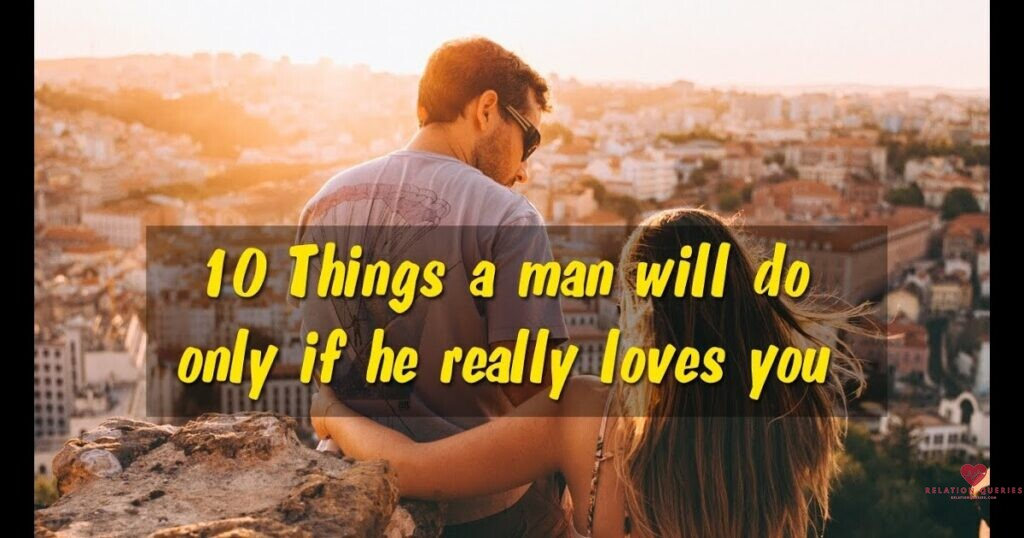 If A Man Really Loves You He Will Do These 10 Things For Sure