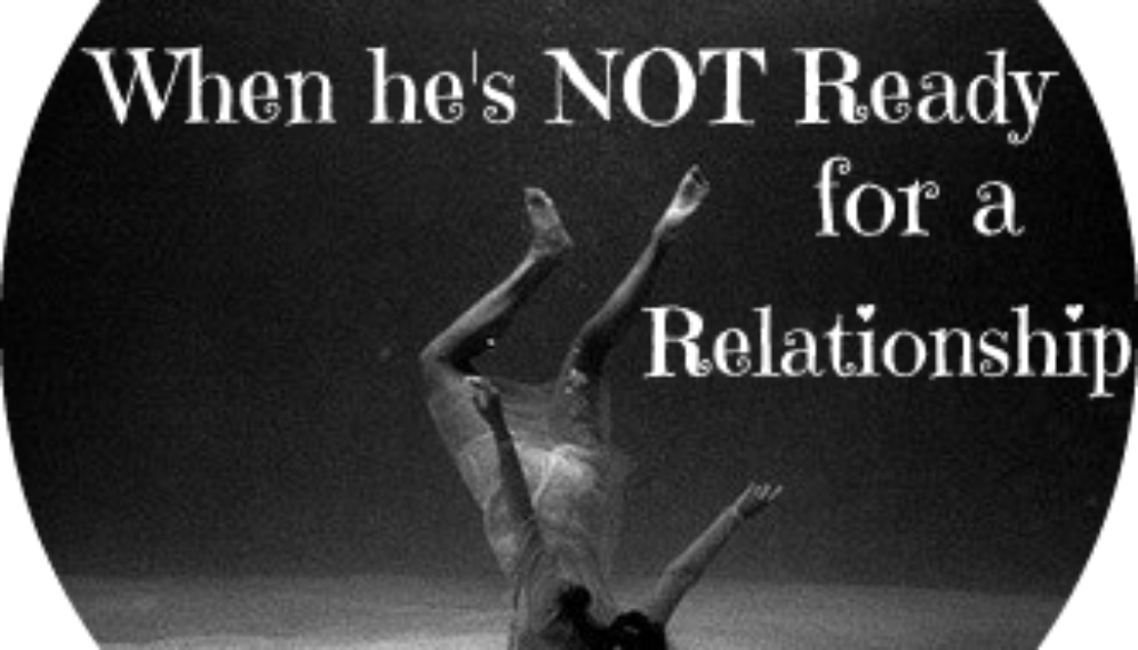 What If He Says He is Not Ready For A Relationship?