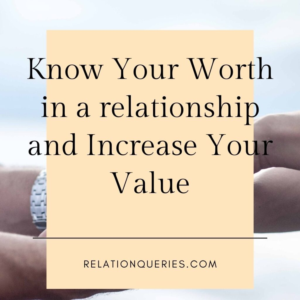 Know Your Worth in a relationship and Increase Your Value