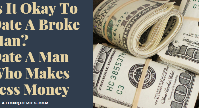 Is It Okay To Date A Broke Man? Date A Man Who Makes Less Money