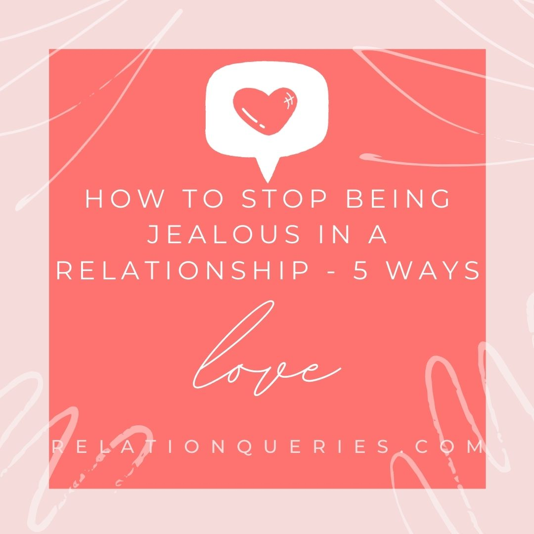 How To Stop Being Jealous In A Relationship - 5 Ways