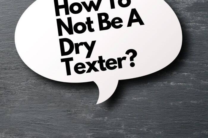 How To Not Be A Dry Texter? 5 Things To Say When Texting