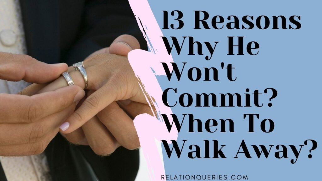 3 Reasons Why He Won't Commit | When To Walk Away?