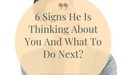 6 Signs He Is Thinking About You And What To Do Next?