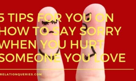 5 Tips For You On How To Say Sorry When You Hurt Someone You Love