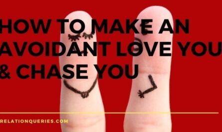 How To Make An Avoidant Love You & Chase You