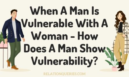 When A Man Is Vulnerable With A Woman - How Does A Man Show Vulnerability?